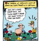 'The degree of difficulty goes up when one plays poker in a cartoon.'