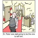 St. Peter was not going to be the one to tell him.